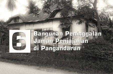 6 Bangunan Yang Ada Sejak Zaman Penjajah di Kabupaten Pangandaran
