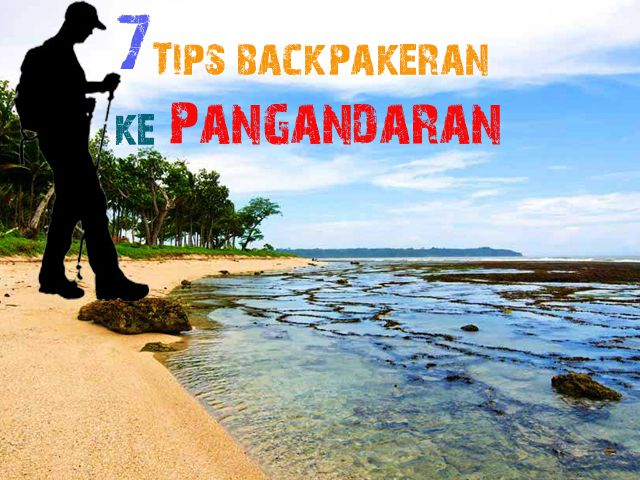 7 Tips Backpakeran Ke Pangandaran