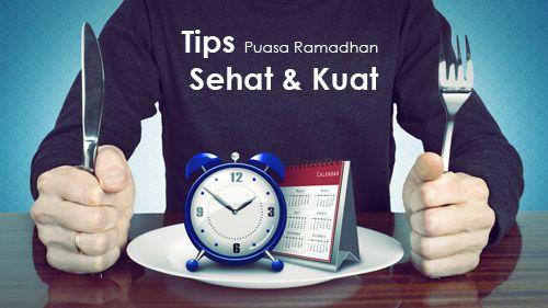 Tips Puasa Ramadhan Kuat & Sehat